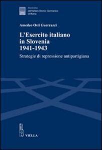 L' esercito italiano in Slovenia, 1941-1943. Strategie di repressione antipartigiana