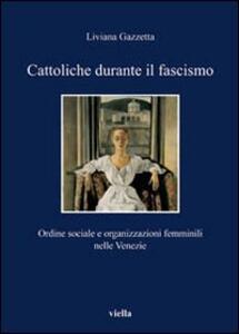 Cattoliche durante il fascismo. Ordine sociale e organizzazioni femminili nelle Venezie