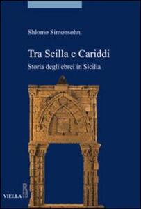 Tra Scilla e Cariddi. Storia degli ebrei in Sicilia