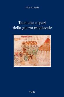 Tecniche e spazi della guerra medievale - Aldo A. Settia - ebook