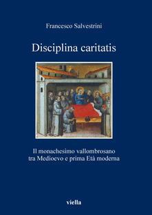 Disciplina caritatis. Il monachesimo vallombrosano tra Medioevo e prima età moderna - Francesco Salvestrini - ebook