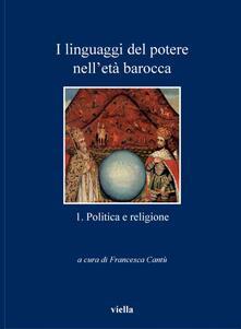 I linguaggi del potere nell'età barocca. Vol. 1 - Francesca Cantù - ebook