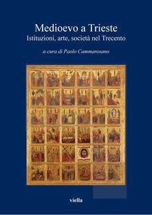Medioevo a Trieste. Istituzioni, arte, società nel Trecento - Paolo Cammarosano - ebook