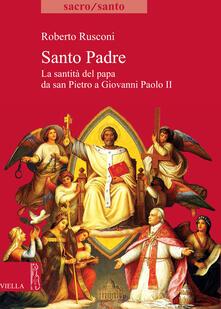 Santo padre. La santità del papa da San Pietro a Giovanni Paolo II - Roberto Rusconi - ebook