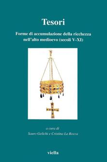 Tesori. Forme di accumulazione della ricchezza nell'alto medioevo (secoli V-XI) - S. Gelichi,C. La Rocca - ebook
