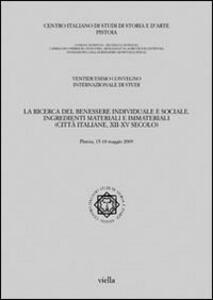 La ricerca del benessere individuale e sociale. Ingredienti materiali e immateriali (città italiane, XII-XV secolo). Atti del 22° Convegno del centro italiano...