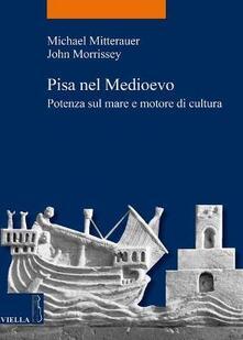 Lpgcsostenible.es Pisa nel Medioevo. Potenza sul mare e motore di cultura Image