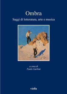 Ombra. Saggi di letteratura, arte e musica - Paolo Garbini - ebook