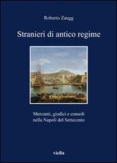 Stranieri di antico regime. Mercanti, giudici e consoli nella Napoli del Settecento