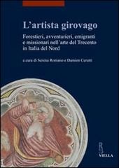 L' artista girovago. Forestieri, avventurieri, emigranti e missionari nell'arte del Trecento in Italia del Nord