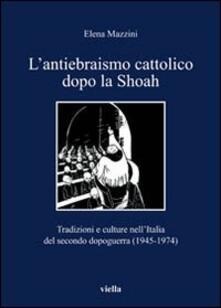 Antondemarirreguera.es L' antiebraismo cattolico dopo la Shoah. Tradizioni e culture nell'Italia del secondo dopoguerra (1945-1974) Image
