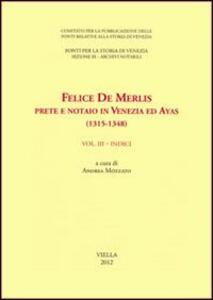 Felice de Merlis prete e notaio in Venezia ed Ayas (1315-1348). Vol. 3: Indici.