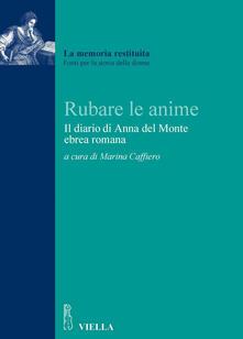 Rubare le anime. Il diario del rapimento di Anna del Monte, ebrea romana - Marina Caffiero - ebook