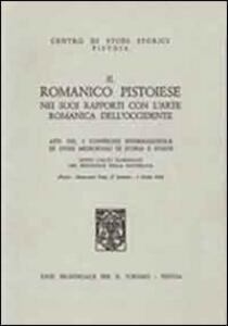 Il romanico pistoiese nei suoi rapporti con l'arte romanica dell'Occidente. Atti del 1° Convegno internazionale...
