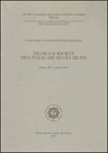 Tecnica e società nell'Italia dei secoli XII-XVI. Atti del 11° Convegno internazionale di studi (Pistoia, 28-31 ottobre 1984)