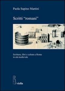 Scritti «romani». Scrittura, libri e cultura a Roma in età medievale