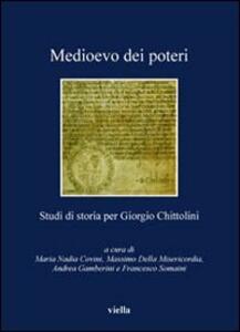 Medioevo dei poteri. Studi di storia per Giorgio Chittolini
