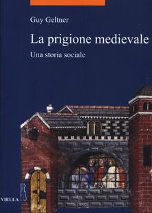 La prigione medievale. Una storia sociale - Guy Geltner - copertina