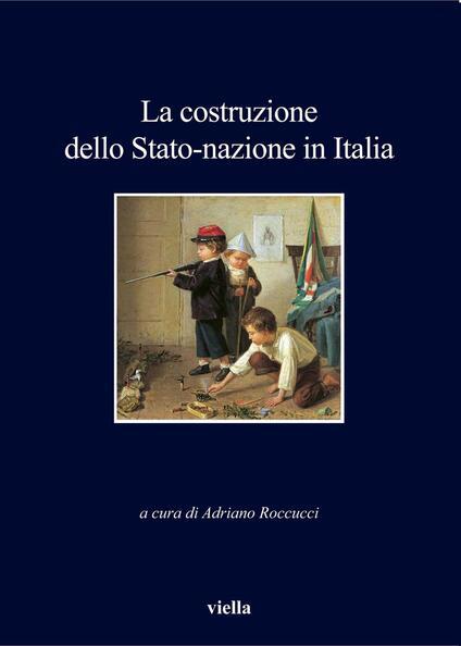 La costruzione dello Stato-nazione in Italia - Adriano Roccucci - ebook