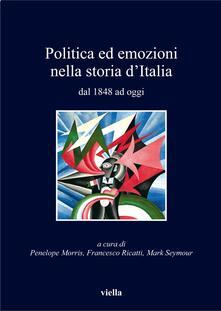 Politica ed emozioni nella storia d'Italia dal 1848 ad oggi - Penelope Morris,Francesco Ricatti,Mark Seymour - ebook