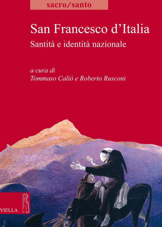 San Francesco d'Italia. Santità e identità nazionale - Tommaso Caliò,Roberto Rusconi - ebook