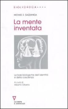 La mente inventata. Le basi biologiche dell'identità e della coscienza - Michael S. Gazzaniga - copertina