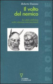 Il volto del nemico. La sfida sull'etica nelle relazioni internazionali - Roberto Toscano - copertina