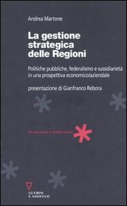 La gestione strategica delle regioni. Politiche pubbliche, federalismo e sussidiarietà in una prospettiva economico/aziendale