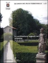 Quaderni del piano territoriale. Vol. 22: Le architetture vegetali nel milanese. Parchi, giardini e alberi di interesse storico e monumentale.