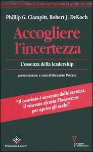Libro Accogliere l'incertezza. L'essenza della leadership Phillip G. Clampitt , Robert J. Dekoch
