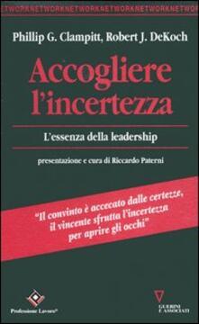 Accogliere l'incertezza. L'essenza della leadership - Phillip G. Clampitt,Robert J. Dekoch - copertina