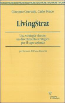 LivingStrat. Una strategia vivente, un divertimento strategico per il capo azienda - Giacomo Correale,Carlo Penco - copertina