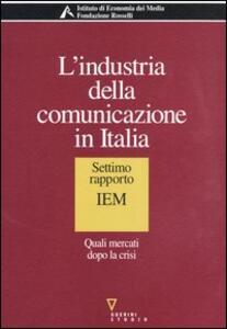 L' industria della comunicazione in Italia. 7° rapporto IEM. Quali mercati dopo la crisi