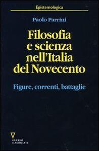 Filosofia e scienza nell'Italia del Novecento. Figure, correnti, battaglie - Paolo Parrini - copertina