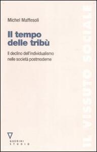 Il tempo delle tribù. Il declino dell'individualismo nelle società postmoderne