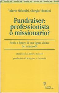 Fundraiser: professionista o missionario?. Storia e futuro di una figura chiave del non profit