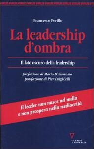 La leadership d'ombra. Il lato oscuro della leadership