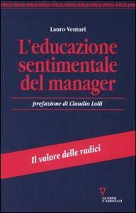 L' educazione sentimentale del manager. Il valore delle radici