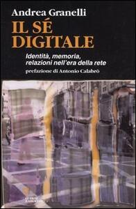 Il sé digitale. Identità, memoria, relazioni nell'era della rete