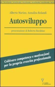 Autosviluppo. Coltivare competenze e motivazioni per la propria crescita professionale - Alberto Marino,Annalisa Rolandi - copertina