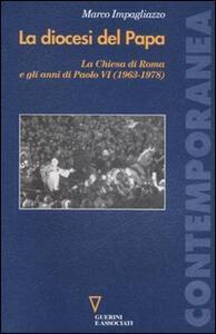 La diocesi del Papa. La Chiesa di Roma e gli anni di Paolo VI (1963-1978)