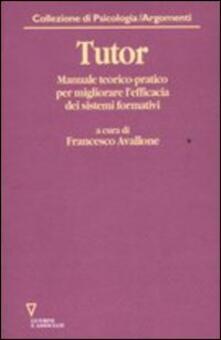 Tutor. Manuale teorico-pratico per migliorare lefficacia dei sistemi formativi. Con CD-ROM.pdf