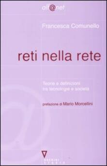 Reti nella rete. Teorie e definizioni tra tecnologia e società - Francesca Comunello - copertina