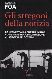Gli stregoni della notizia. Da Kennedy alla guerra in Iraq. Come si fabbrica informazione al servizio dei governi