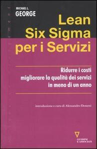 Lean Six Sigma per i servizi. Ridurre i costi migliorare la qualità dei servizi in meno di un anno