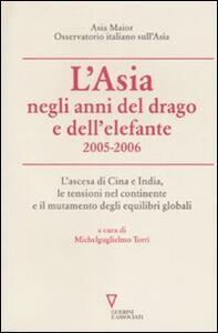 L' Asia negli anni del drago e dell'elefante 2005-2006. L'ascesa di Cina e India, le tensioni nel continente e il mutamento degli equilibri globali