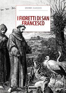 I fioretti di San Francesco. Ediz. integrale