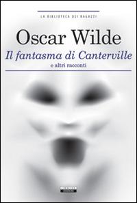 Il fantasma di Canterville e altri racconti. Ediz. integrale