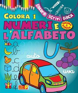 Colora i numeri e l'alfabeto. Ediz. illustrata