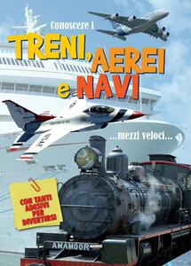 Conoscere i treni, aerei e navi. Con adesivi. Ediz. a colori